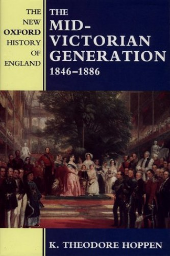 The Mid-Victorian Generation By K. Theodore Hoppen (Professor in History, Professor in History, University of Hull)