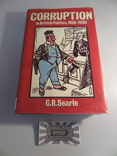 Corruption in British Politics, 1895-1930 By G.R. Searle