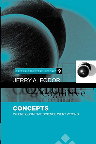 Concepts: Where Cognitive Science Went Wrong (Oxford Cognitive Science) (Oxford Cognitive Science Series) By Jerry A. Fodor (Professor of Philosophy, Rutgers University, New Jersey)