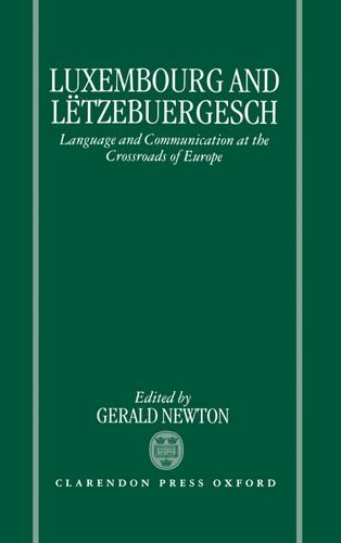 Luxembourg and Letzebuergesch By Gerald Newton (Lecturer in Germanic Studies, Lecturer in Germanic Studies, University of Sheffield)