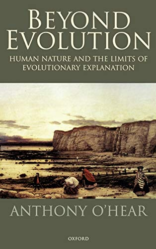 Beyond Evolution By Anthony O'Hear (Professor of Philosophy, Professor of Philosophy, University of Bradford)