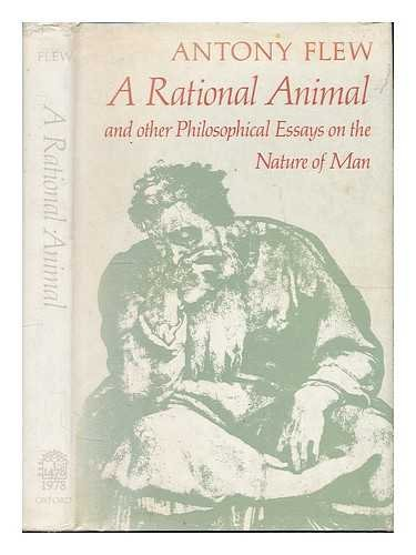 A Rational Animal and Other Philosophical Essays on the Nature of Man By Antony Flew