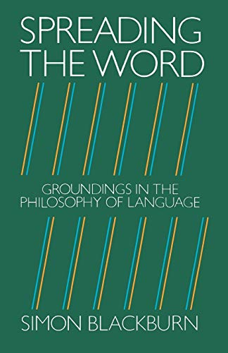 Spreading the Word : Groundings in the Philosophy of Language By Simon Blackburn