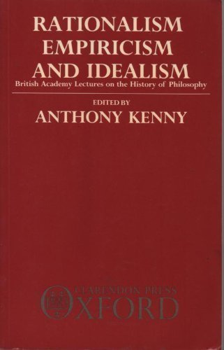Rationalism, Empiricism and Idealism By Edited by Anthony Kenny