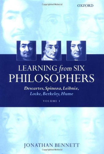 Learning from Six Philosophers: Descartes, Spinoza, Leibniz, Locke, Berkeley, Hume: v.1 by Jonathan Bennett