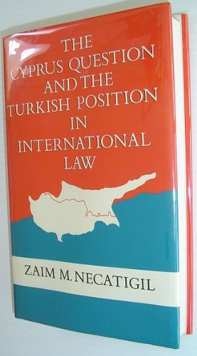 The Cyprus Question and the Turkish Position in International Law By Zaim M. Necatigil