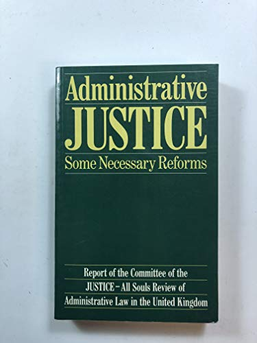 Administrative Justice - Some Necessary Reforms By JUSTICE-All Souls Committee