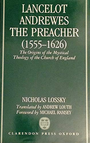 Lancelot Andrewes, the Preacher, 1555-1626 By Nicholas Lossky
