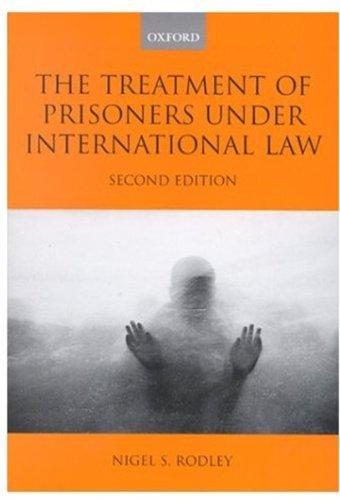 The Treatment of Prisoners under International Law By Nigel S. Rodley