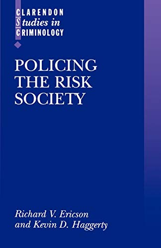 Policing the Risk Society By Richard V. Ericson (Professor of Law, Professor Sociology and Principal of Green College, Professor of Law, Professor Sociology and Principal of Green College, University of British Columbia)