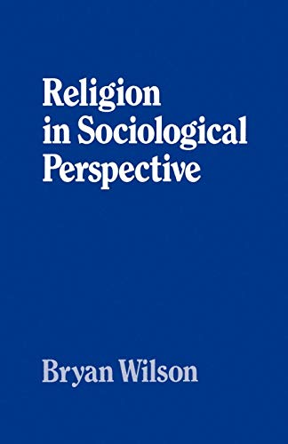 Religion in Sociological Perspective By Bryan Wilson