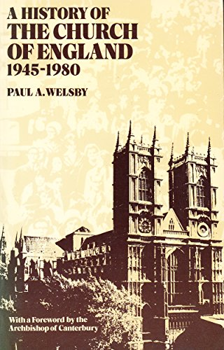 A History of the Church of England, 1945-80 By Paul A. Welsby
