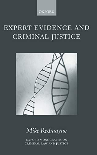 Expert Evidence and Criminal Justice By Mike Redmayne (Lecturer in Law, Lecturer in Law, London School of Economics)