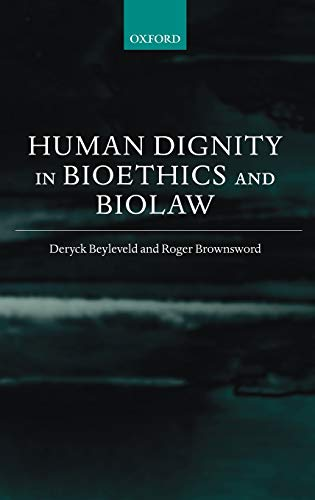 Human Dignity in Bioethics and Biolaw By Professor Deryck Beyleveld