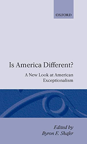 Is America Different? By Byron E. Shafer (Andrew W. Mellon Professor of American Government, Andrew W. Mellon Professor of American Government, Nuffield College, Oxford)