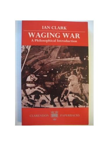 Waging War By Ian Clark