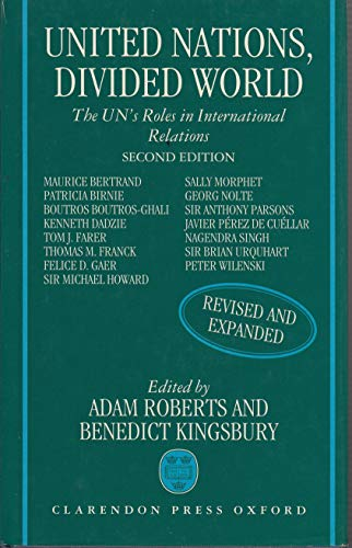 United Nations, Divided World By Edited by Adam Roberts (Montague Burton Professor of International Relations; Fellow of Balliol College, University of Oxford)