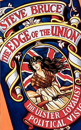 The Edge of the Union By Steve Bruce (Professor of Sociology, Professor of Sociology, University of Aberdeen)