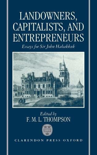 Landowners, Capitalists, and Entrepreneurs By F. M. L. Thompson (Emeritus Professor of History, Emeritus Professor of History, University of London)