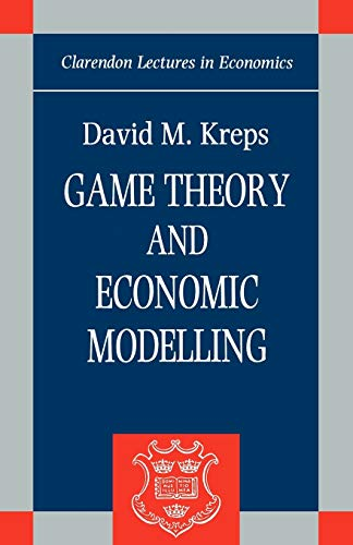Game Theory And Economic Modelling (Clarendon Lectures In Economics) By David M. Kreps