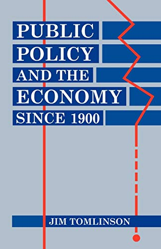 Public Policy and the Economy Since 1900 by Jim Tomlinson