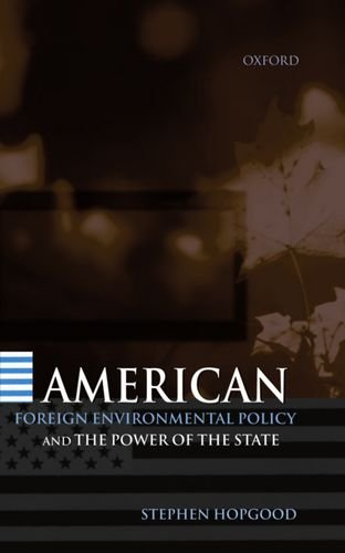 American Foreign Environmental Policy and the Power of the State By Stephen Hopgood (Lecturer in International Politics, School of Oriental and African Studies, Lecturer in International Politics, School of Oriental and African Studies, University of London)