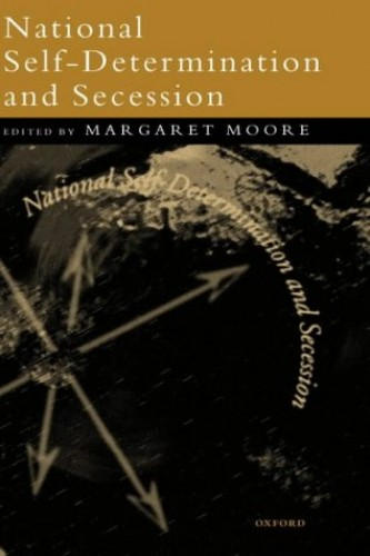 National Self-Determination and Secession By Edited by Margaret Moore