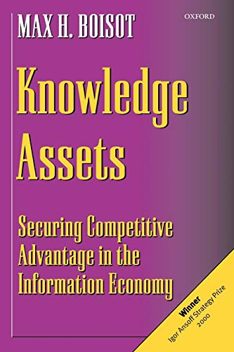 Knowledge Assets By Max H. Boisot (Professor of Strategic Management, Professor of Strategic Management, ESADE, Barcelona)