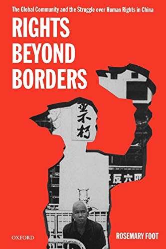 Rights Beyond Borders By Rosemary Foot (Professor of International Relations and John Swire Senior Research Fellow, Professor of International Relations and John Swire Senior Research Fellow, St Antony's College, University of Oxford)
