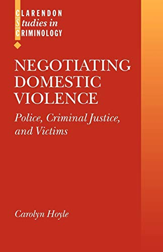 Negotiating Domestic Violence By Carolyn Hoyle (Lecturer in Criminology, University of Oxford)