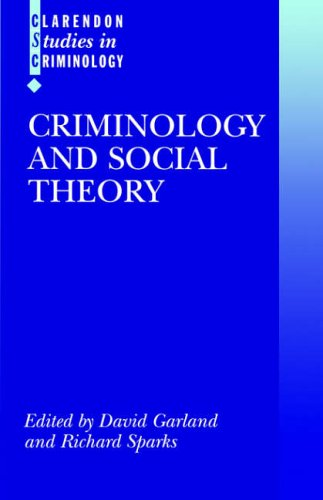 Criminology and Social Theory By Edited by David Garland (Professor of Law, School of Law and Department of Sociology, New York University)