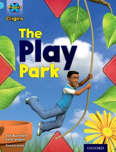 Project X Origins: Light Blue Book Band, Oxford Level 4: Toys and Games: The Play Park By Jan Burchett