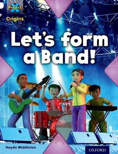 Project X Origins: White Book Band, Oxford Level 10: Working as a Team: Let's Form a Band! By Haydn Middleton
