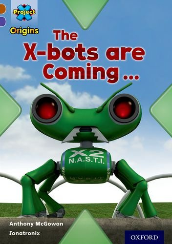 Project X Origins: Brown Book Band, Oxford Level 11: Strong Defences: The X-bots are Coming By Anthony McGowan