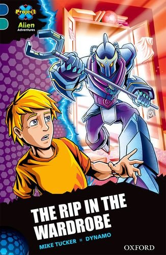 Project X Alien Adventures: Dark Blue Book Band, Oxford Level 16: The Rip in the Wardrobe By Mike Tucker