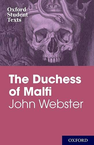 Oxford Student Texts: John Webster: The Duchess of Malfi By Edited by Jackie Moore