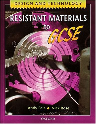 Design and Technology: Resistant Materials to GCSE By Andy Fair