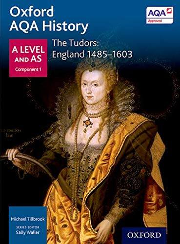 Oxford AQA History for A Level: The Tudors: England 1485-1603 By Series edited by Sally Waller