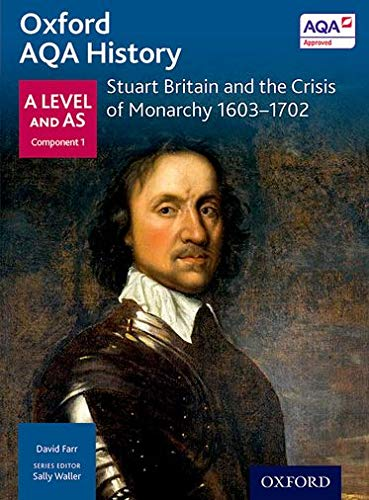 Oxford AQA History for A Level: Stuart Britain and the Crisis of Monarchy 1603-1702 By Series edited by Sally Waller