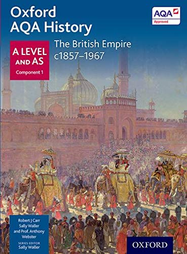 Oxford AQA History for A Level: The British Empire c1857-1967 By Anthony Webster