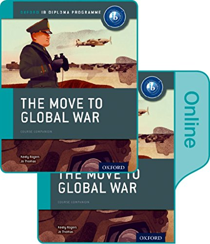 The Move to Global War: IB History Print and Online Pack: Oxford IB Diploma Programme By Joanna Thomas