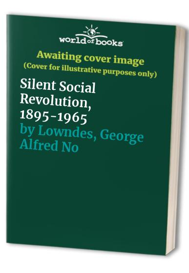 Silent Social Revolution, 1895-1965 By George Alfred Norman Lowndes