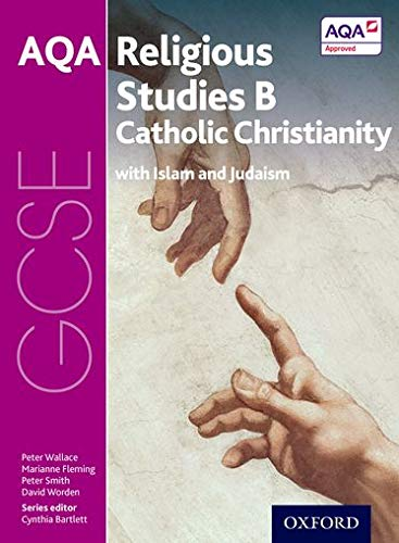 GCSE Religious Studies for AQA B: Catholic Christianity with Islam and Judaism By Series edited by Cynthia Bartlett