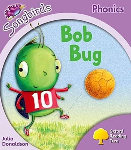 Oxford Reading Tree Songbirds Phonics: Level 1+: Bob Bug By Julia Donaldson