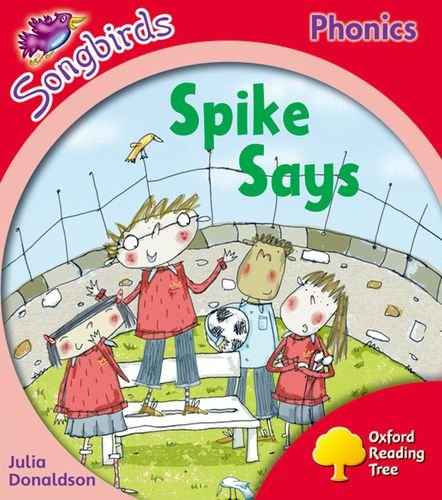 Oxford Reading Tree Songbirds Phonics: Level 4: Spike Says By Julia Donaldson