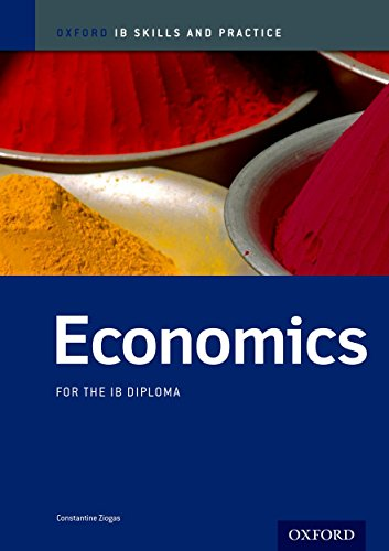 Oxford IB Skills and Practice: Economics for the IB Diploma By Constantine Ziogas