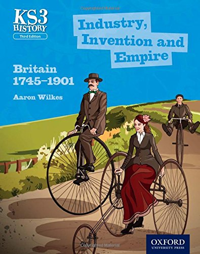 Key Stage 3 History by Aaron Wilkes: Industry, Invention and Empire: Britain 1745-1901 Student Book von Aaron Wilkes