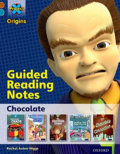 Project X Origins: Brown Book Band, Oxford Level 9: Chocolate: Guided reading notes By Rachel Axten-Higgs