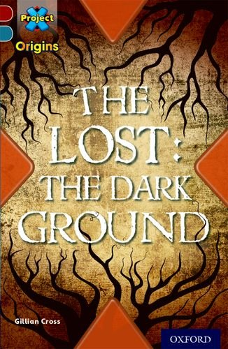 Project X Origins: Dark Red+ Book band, Oxford Level 19: Fears and Frights: The Lost: The Dark Ground von Gillian Cross