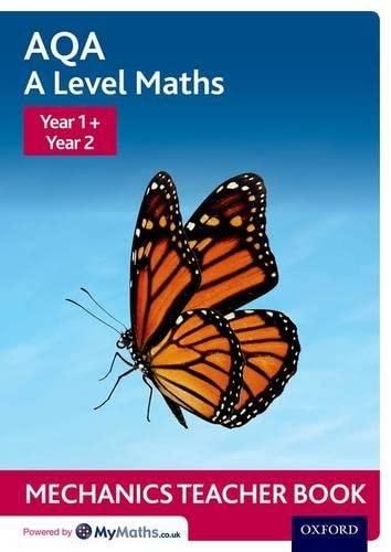 AQA A Level Maths: Year 1 + Year 2 Mechanics Teacher Book By David Baker
